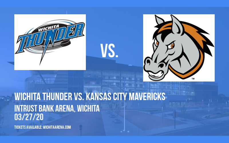 Wichita Thunder vs. Kansas City Mavericks at INTRUST Bank Arena